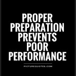 Proper Preparation Prevents Poor Performance